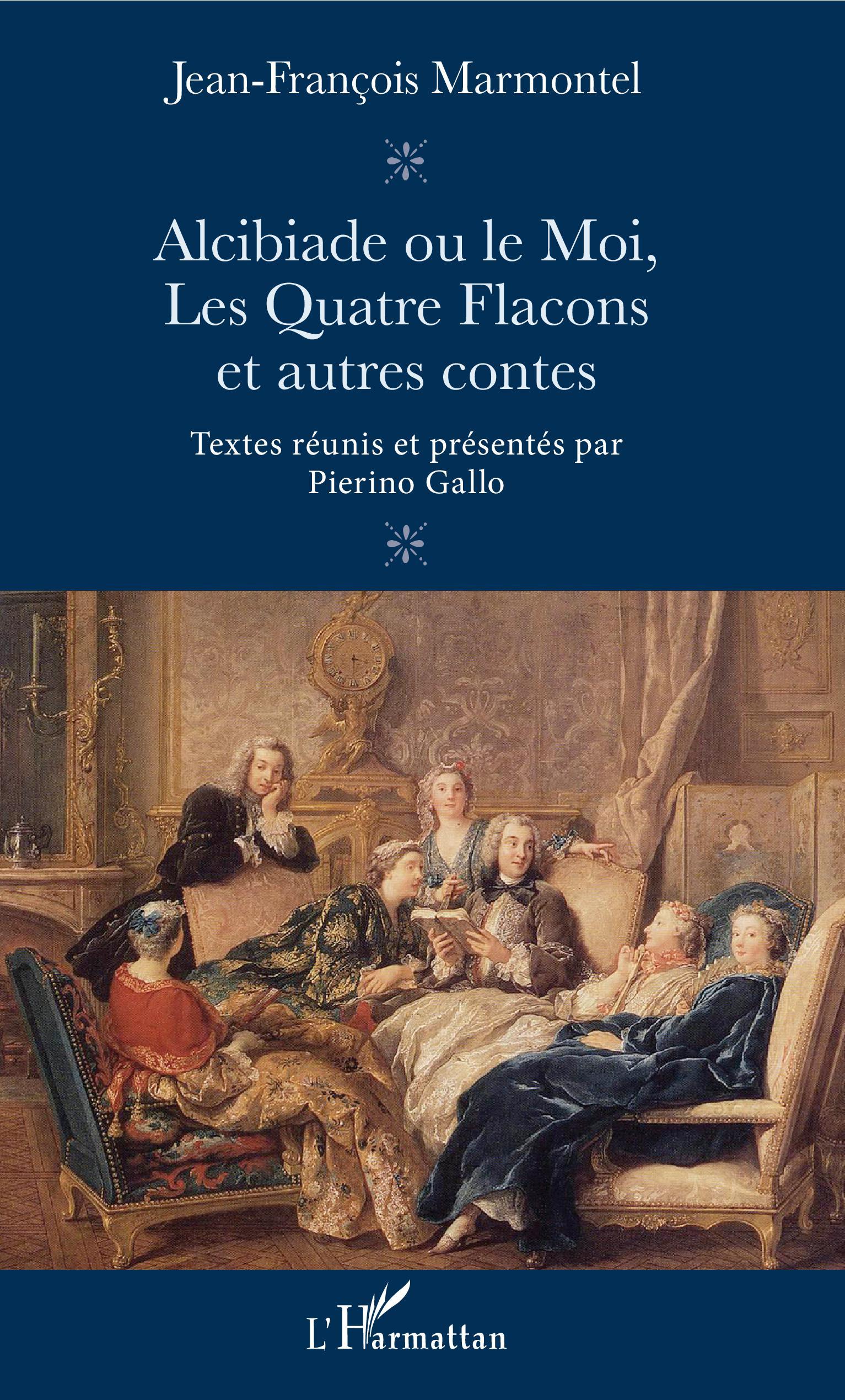 J.-F. Marmontel, Alcibiade ou le Moi, Les Quatre Flacons et autres contes (éd. P. Gallo)
