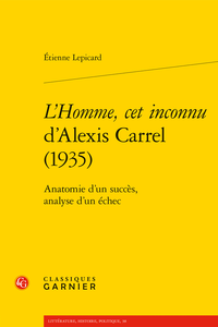 É. Lepicard,L'Homme, cet inconnud'Alexis Carrel (1935).Anatomie d'un succès, analyse d'un échec