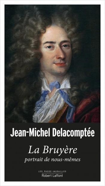 J.-M. Delacomptée, La Bruyère. Portrait de nous-mêmes