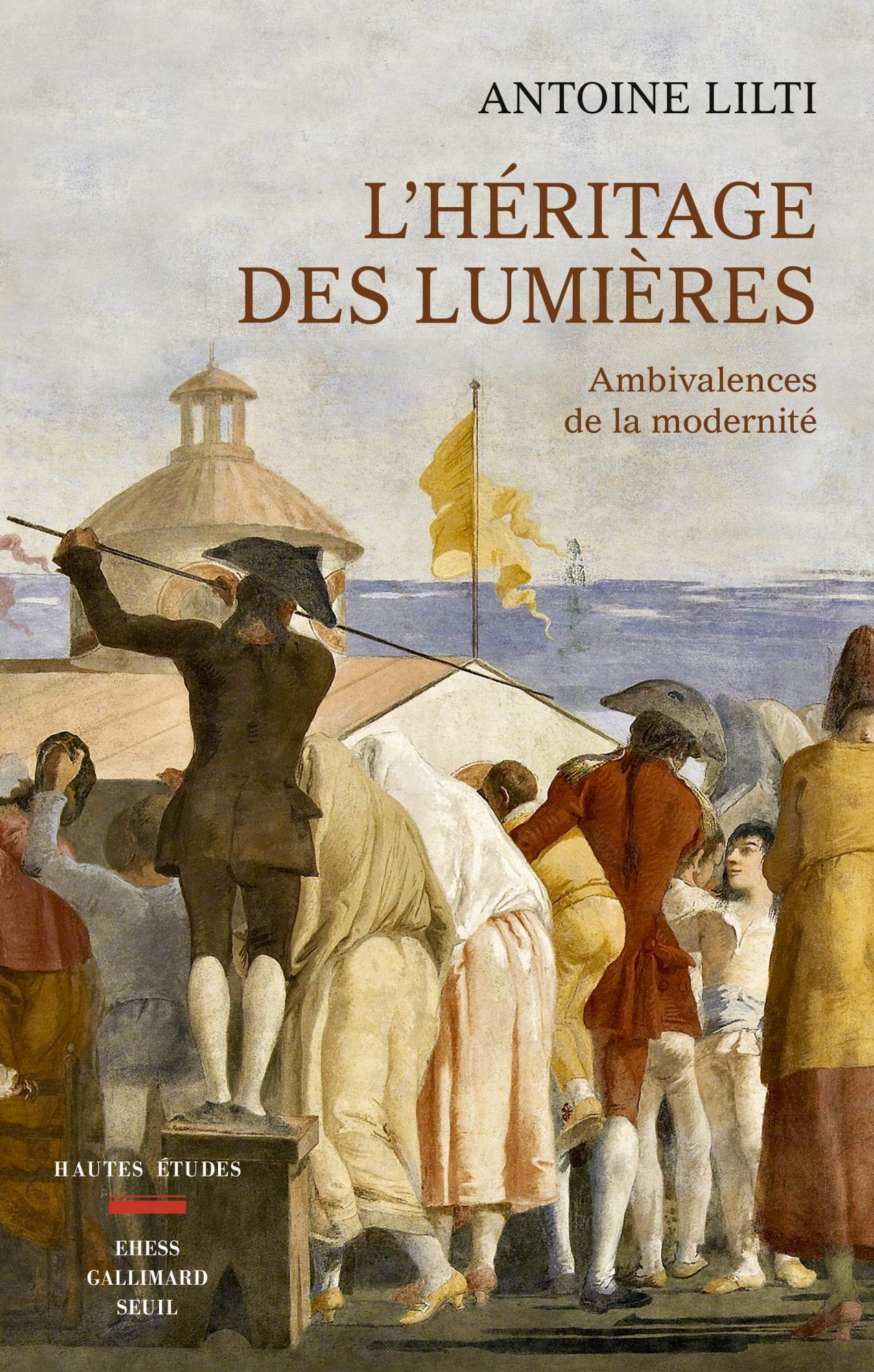 A. Lilti, L'héritage des Lumières. Ambivalence de la modernité
