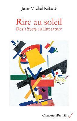 J.-M. Rabaté, Rire au soleil. Des affects en littérature