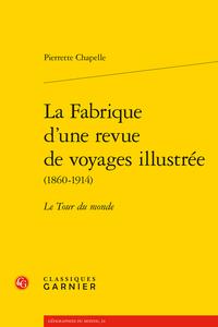 P. Chapelle, La Fabrique d'une revue de voyages illustrée (1860-1914). Le Tour du monde