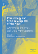 Iva Novakova & Dirk Siepmann éd., Phraseology and Style in Subgenres of the Novel: A Synthesis of Corpus and Literary Perspectives