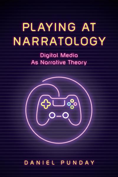 D. Punday, Playing at Narratology. Digital Media as Narrative Theory