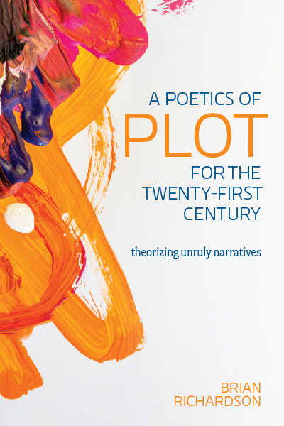 B. Richardson, A Poetics of Plot for the Twenty-First Century. Theorizing Unruly Narratives