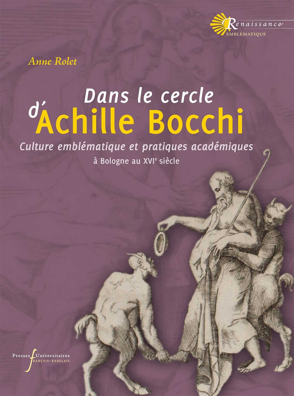 A. Rolet, Dans le cercle d'Achille Bocchi : culture emblématique et pratiques académiques à Bologne au XVIe siècle