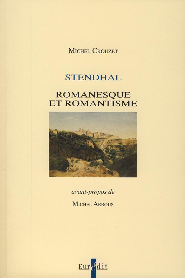 M. Crouzet, Stendhal. Romanesque et romantisme