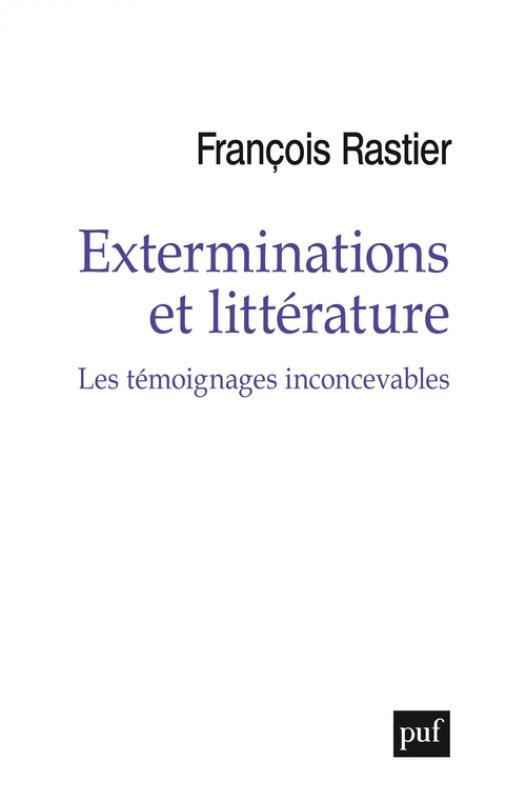 F. Rastier, Exterminations et littérature. Les témoignages inconcevables
