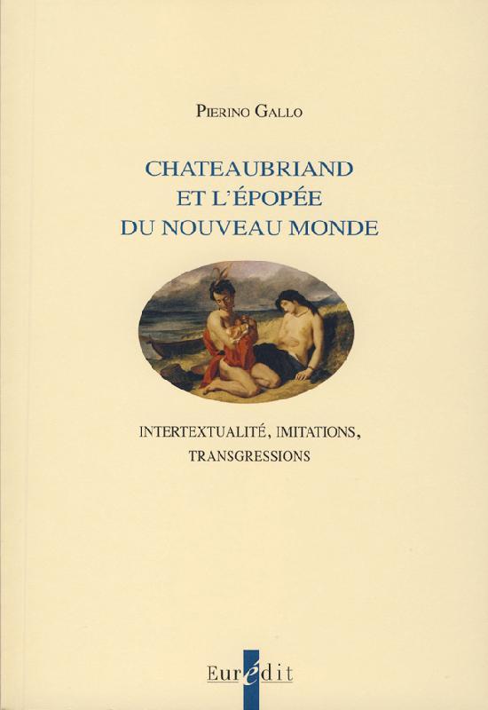 P. Gallo, Chateaubriand et l'épopée du Nouveau Monde. Intertextualité, imitations, transgressions