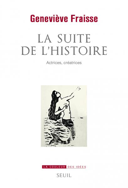 G. Fraisse, La Suite de l'Histoire. Actrices, créatrices