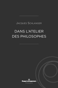 J. Schlanger, Dans l'atelier des philosophes