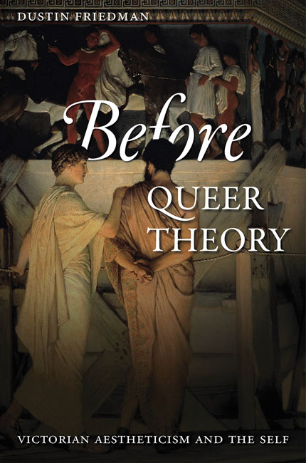 D. Friedman, Before Queer Theory. Victorian Aestheticism and the Self