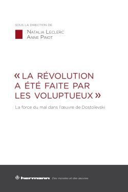 N. Leclerc, A. Pinot (dirs.), « La Révolution a été faite par les voluptueux ». La force du mal dans l'oeuvre de Dostoïevski