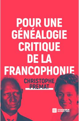 C. Premat, Pour une généalogie critique de la Francophonie