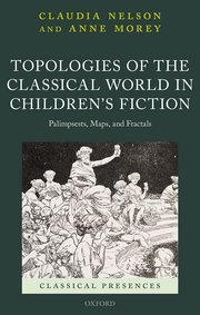 C. Nelson, A. Morey, Topologies of the Classical World in Children's Fiction. Palimpsests, Maps, and Fractals
