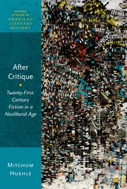 M. Huehls, After Critique. Twenty-First-Century Fiction in a Neoliberal Age