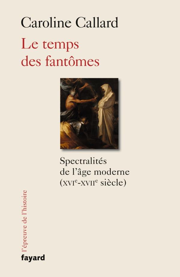 C. Callard, Le temps des fantômes. Spectralités de l'âge moderne (XVIe-XVIIe s.)