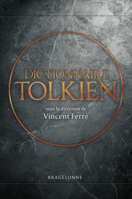 V. Ferré (dir.), Dictionnaire Tolkien (nouvelle édition)