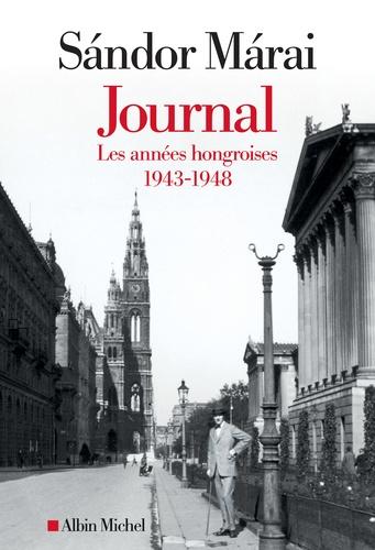 Sándor Márai, Journal. Les années hongroises : 1943-1948