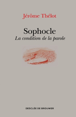 J. Thélot, Sophocle. La condition de la parole