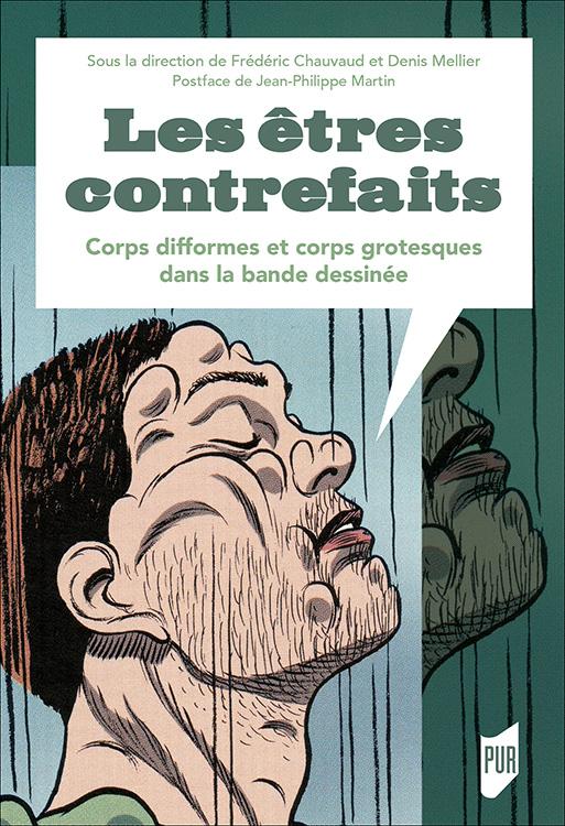 F. Chauvaud et D. Mellier (dir.), Les Etres contrefaits - Corps difformes et corps grotesques dans la bande dessinée