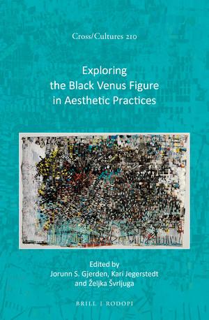 J. S. Gjerden, K. Jegerstedt, Ž. Švrljuga (dir.), Exploring the Black Venus Figure in Aesthetic Practices