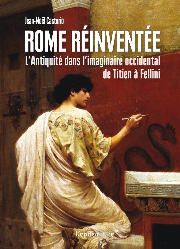 J.-N. Castorio, Rome réinventée. L'Antiquité dans l'imaginaire occidental, de Titien à Fellini
