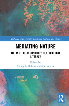 S. I. Dobrin, S. Morey (dir.), Mediating Nature. The Role of Technology in Ecological Literacy