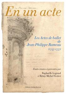 R. Legrand, R.-M. Trotier, En un acte. Les actes de ballet de Jean-Philippe Rameau (1745-1757)