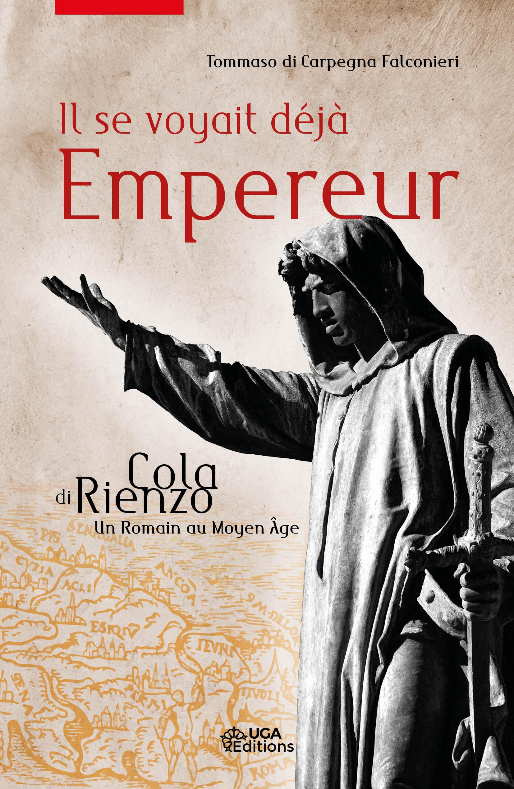 T. di Carpegna Falconieri, Il se voyait déjà Empereur. Cola di Rienzo, un Romain au Moyen Âge