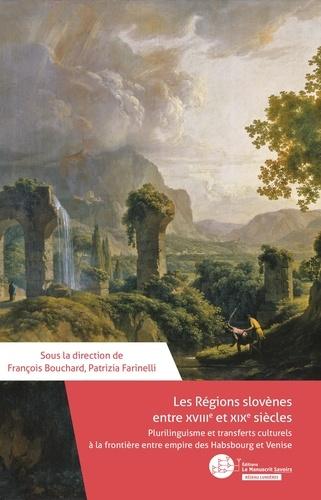 F. Bouchard, P. Farinelli (dir.), Les régions slovènes entre XVIIIe et XIXe siècles: plurilinguisme et transferts culturels