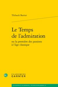 Th. Barrier, Le Temps de l'admiration ou la première des passions à l'âge classique