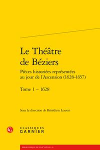 B. Louvat (dir.), Le Théâtre de Béziers Pièces historiées représentées au jour de l'Ascension (1628-1657). t. 1 : 1628