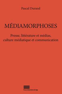 P. Durand, Médiamorphoses - Presse, littérature et médias, culture médiatique et communication
