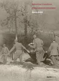 P. Schill, Réveiller l'archive d'une guerre coloniale