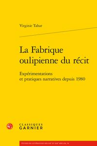 V. Tahar, La Fabrique oulipienne du récit. Expérimentations et pratiques narratives depuis 1980