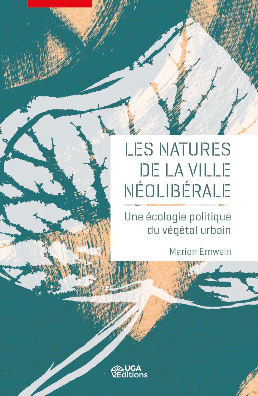 M. Ernwein, Les natures de la ville néolibérale. Une écologie politique du végétal urbain