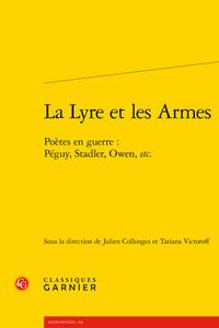 J. Collonges et T. Victoroff (dir.), La Lyre et les Armes. Poètes en guerre : Péguy, Stadler, Owen, etc.