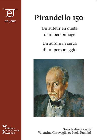 V. Garavaglia, P. Ranzini (dir.), Pirandello 150 : un auteur en quête d'un personnage / un autore in cerca di un personaggio