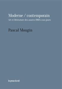 P. Mougin, Moderne / contemporain. Art et littérature des années 1960 à nos jours