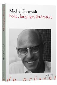 M. Foucault, Folie, langage, littérature (inédits)