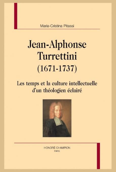 M.-C. Pitassi, Jean-Alphone Turrettini (1671-1737). Les temps et la culture intellectuelle d'un théologien éclairé