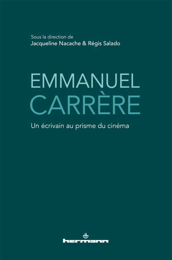 J. Nacache & R. Salado (dir.), Emmanuel Carrère. Un écrivain au prisme du cinéma