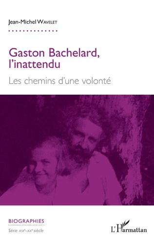 J.-M. Wavelet, Gaston Bachelard, l'inattendu