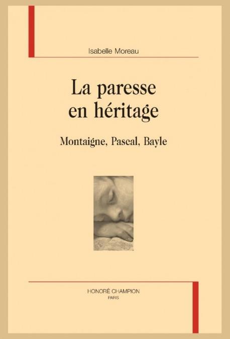 I. Moreau, La paresse en héritage. Montaigne, Pascal, Bayle