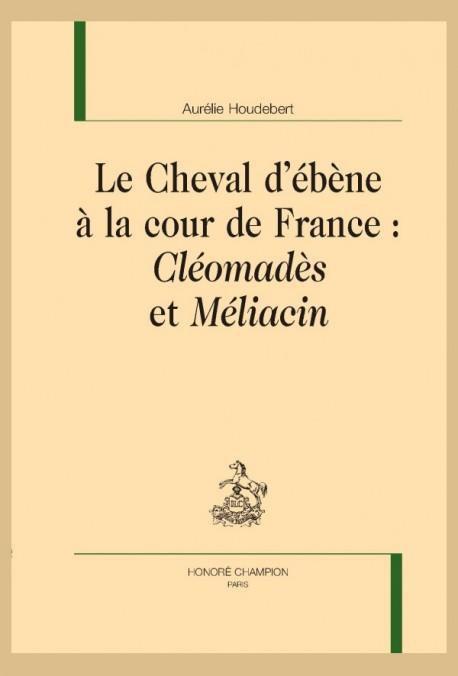 A. Houdebert, Le Cheval d'ébène à la cour de France : Cléomadès et Méliacin