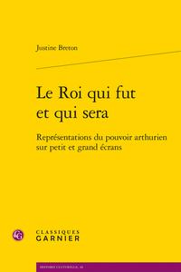 J. Breton, Le Roi qui fut et qui sera. Représentations du pouvoir arthurien sur petit et grand écrans