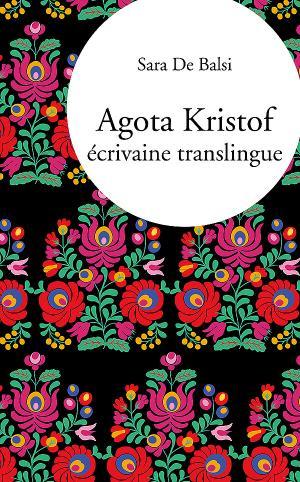 S. De Balsi, Agota Kristof, écrivaine translingue