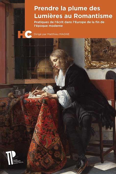 M. Magne (dir.), Prendre la plume des Lumières au romantisme. Pratiques de l'écrit dans l'Europe de la fin de l'époque moderne