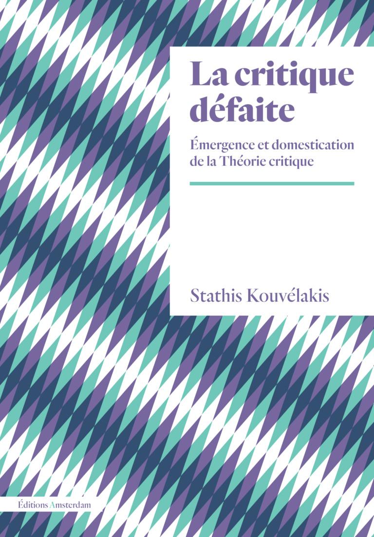 S. Kouvélakis, La critique défaite. Émergence et domestication de la théorie critique